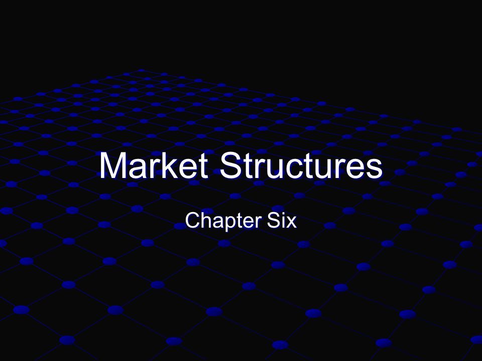 Market Structures Chapter Six