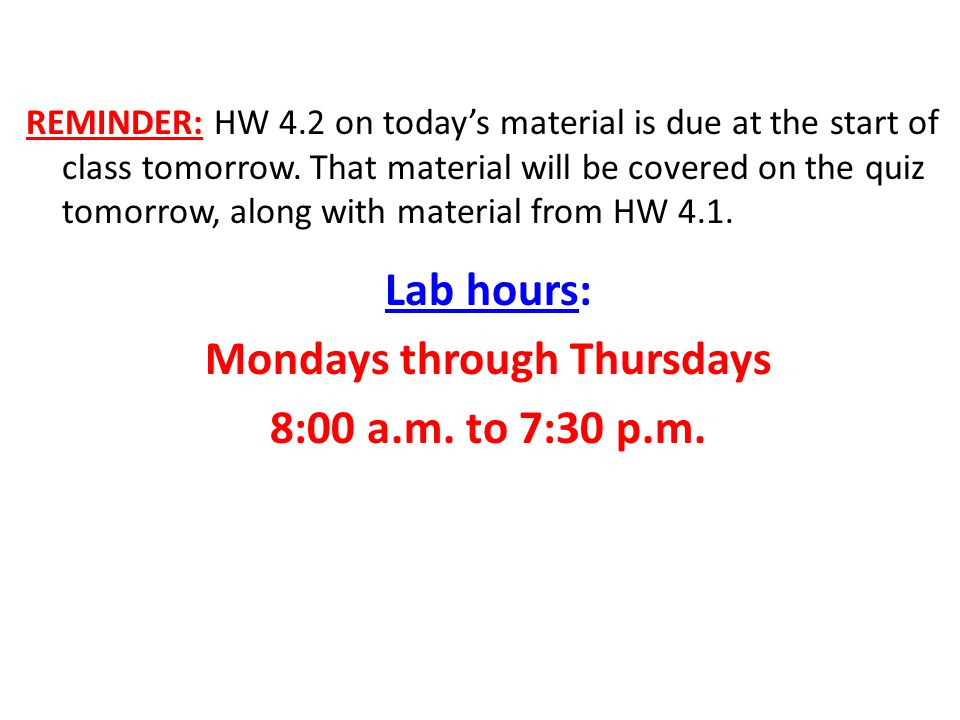 REMINDER: HW 4.2 on today's material is due at the start of class tomorrow.