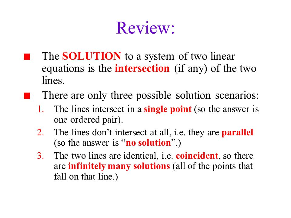 Review: The SOLUTION to a system of two linear equations is the intersection (if any) of the two lines.