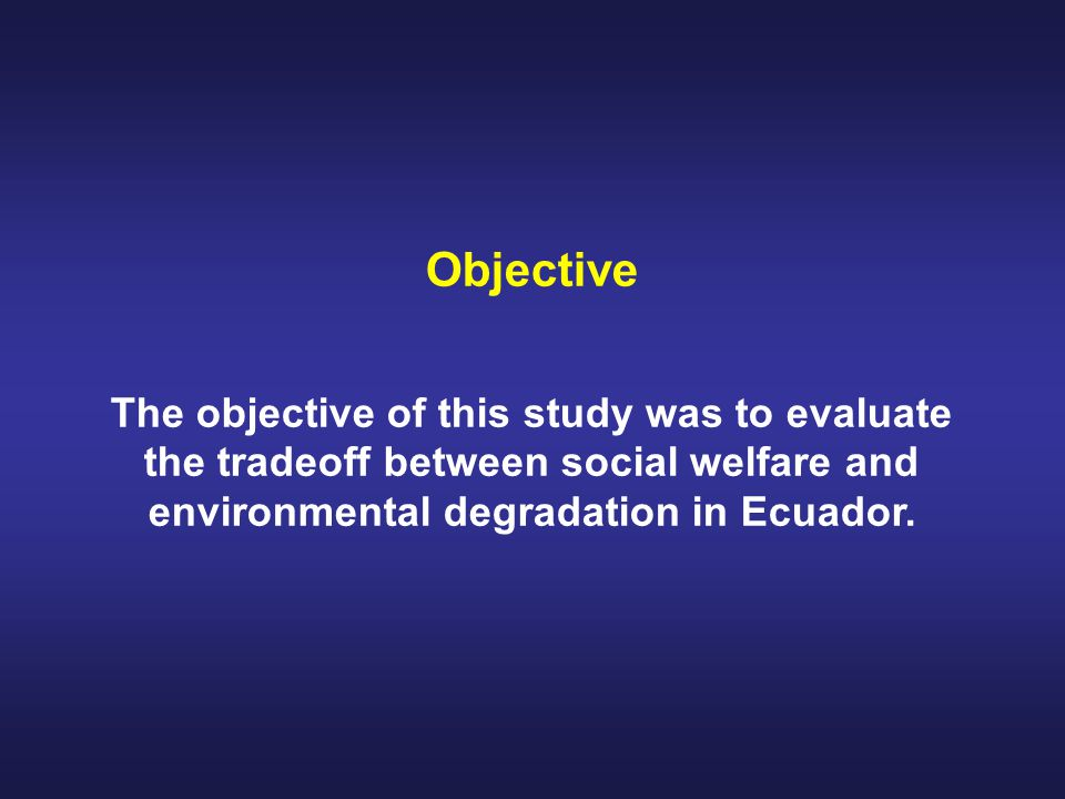 Objective The objective of this study was to evaluate the tradeoff between social welfare and environmental degradation in Ecuador.