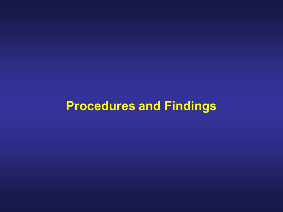 Procedures and Findings