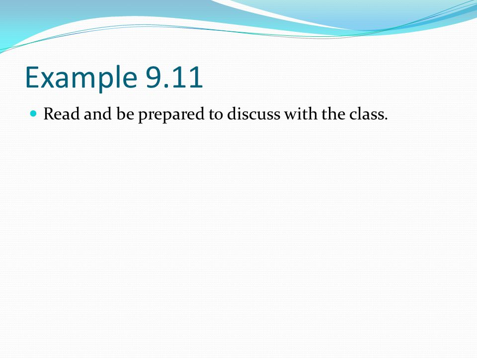 Example 9.11 Read and be prepared to discuss with the class.
