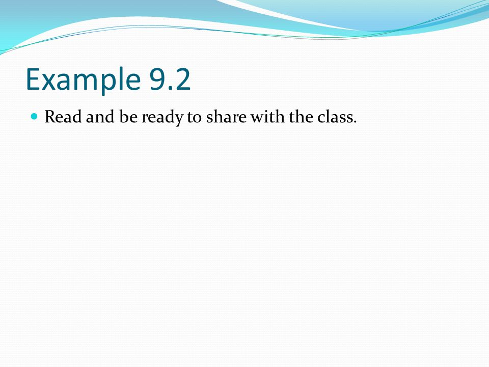 Example 9.2 Read and be ready to share with the class.