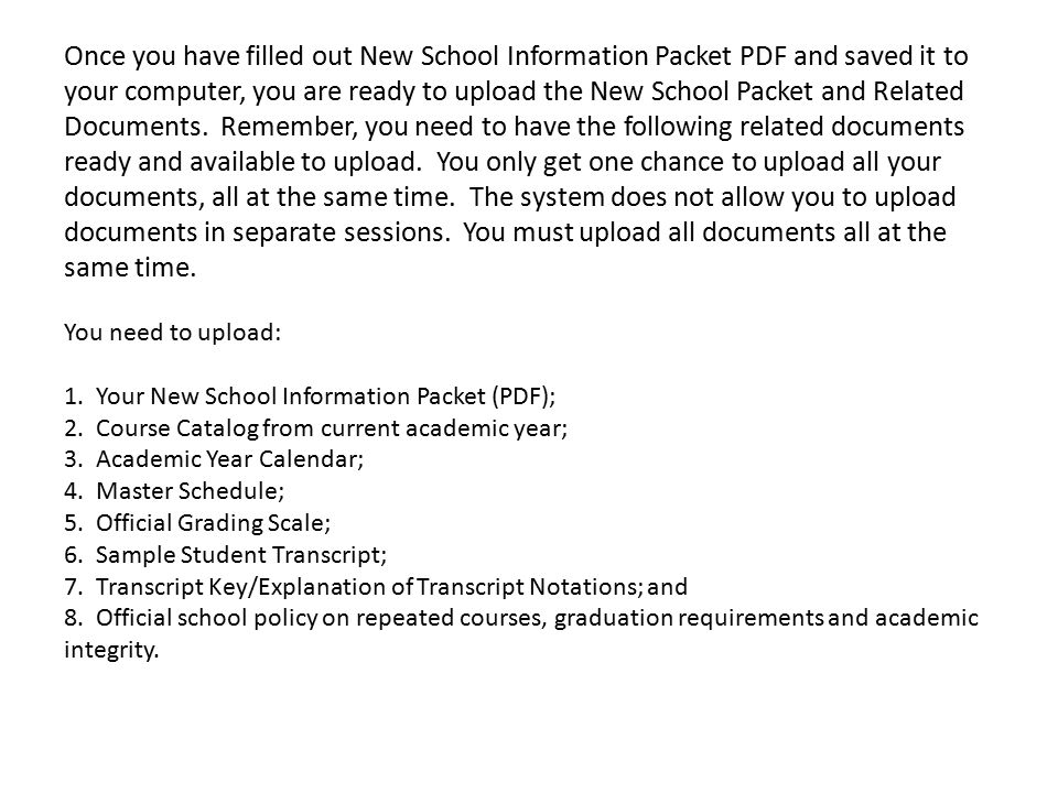 Once you have filled out New School Information Packet PDF and saved it to your computer, you are ready to upload the New School Packet and Related Documents.