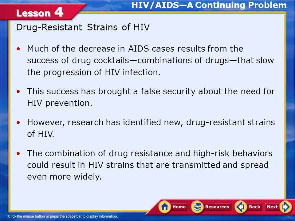 Lesson 4 The Impact of the Availability of Health Services Difficulties with Treating HIV None of the drugs and vaccines being researched cure HIV/AIDS because HIV infects the very cells that regulate the immune response.