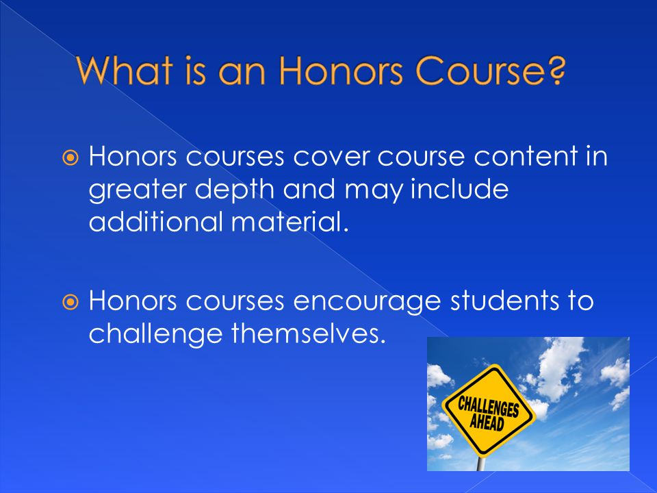  Honors courses cover course content in greater depth and may include additional material.