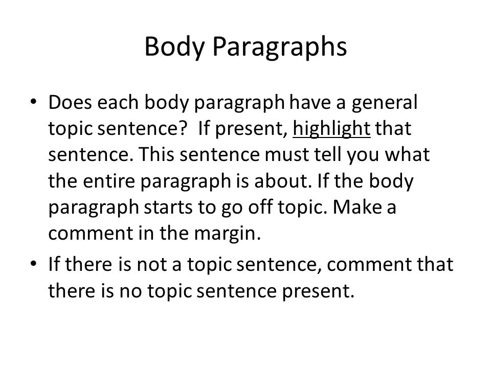 Body Paragraphs Does each body paragraph have a general topic sentence.