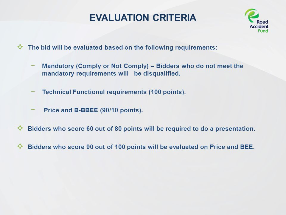EVALUATION CRITERIA  The bid will be evaluated based on the following requirements: − Mandatory (Comply or Not Comply) – Bidders who do not meet the mandatory requirements will be disqualified.