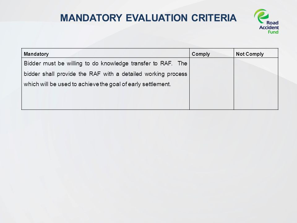 MANDATORY EVALUATION CRITERIA MandatoryComplyNot Comply Bidder must be willing to do knowledge transfer to RAF.