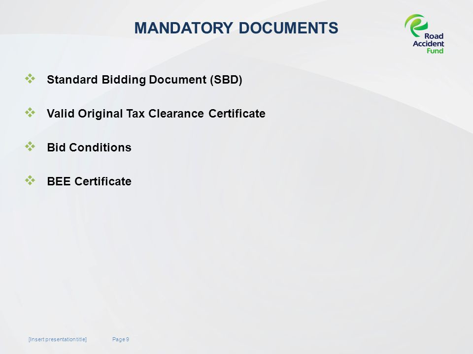 Page 9[Insert presentation title] MANDATORY DOCUMENTS  Standard Bidding Document (SBD)  Valid Original Tax Clearance Certificate  Bid Conditions  BEE Certificate