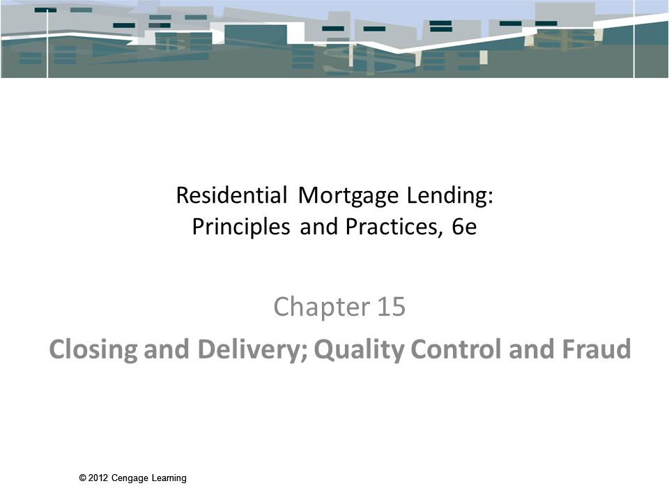 Residential Mortgage Lending: Principles and Practices, 6e Chapter 15 Closing and Delivery; Quality Control and Fraud