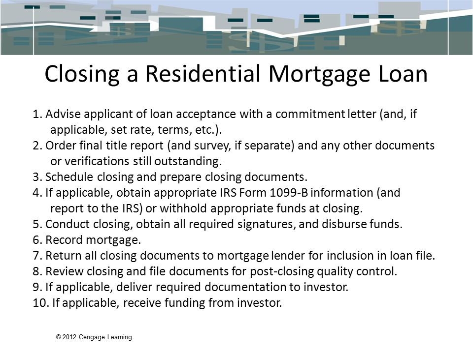 © 2012 Cengage Learning Closing a Residential Mortgage Loan 1.