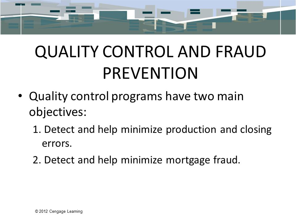 © 2012 Cengage Learning QUALITY CONTROL AND FRAUD PREVENTION Quality control programs have two main objectives: 1.
