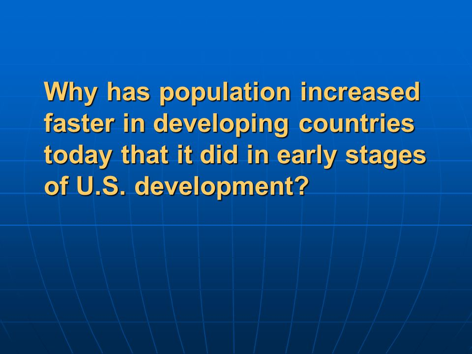 Why has population increased faster in developing countries today that it did in early stages of U.S.