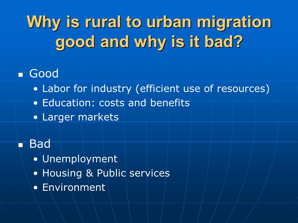 Why is rural to urban migration good and why is it bad.