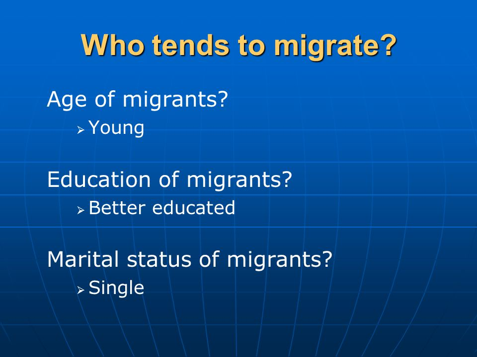 Who tends to migrate. Age of migrants.   Young Education of migrants.
