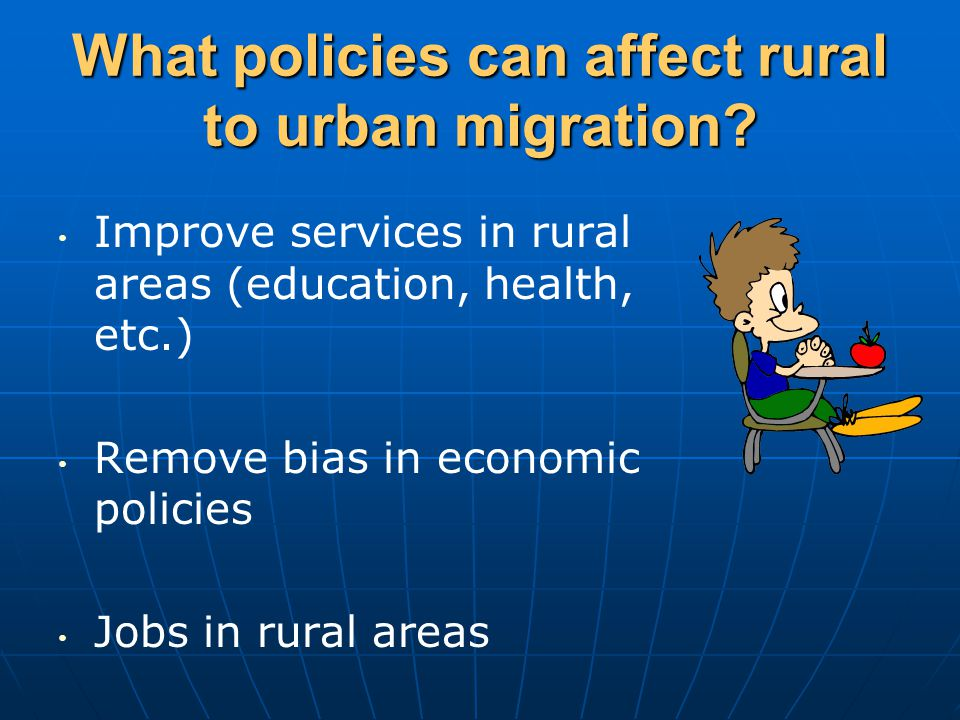 What policies can affect rural to urban migration.