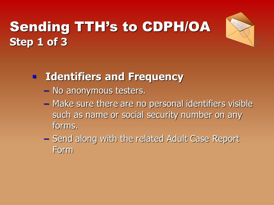 Sending TTH's to CDPH/OA Step 1 of 3  Identifiers and Frequency –No anonymous testers.