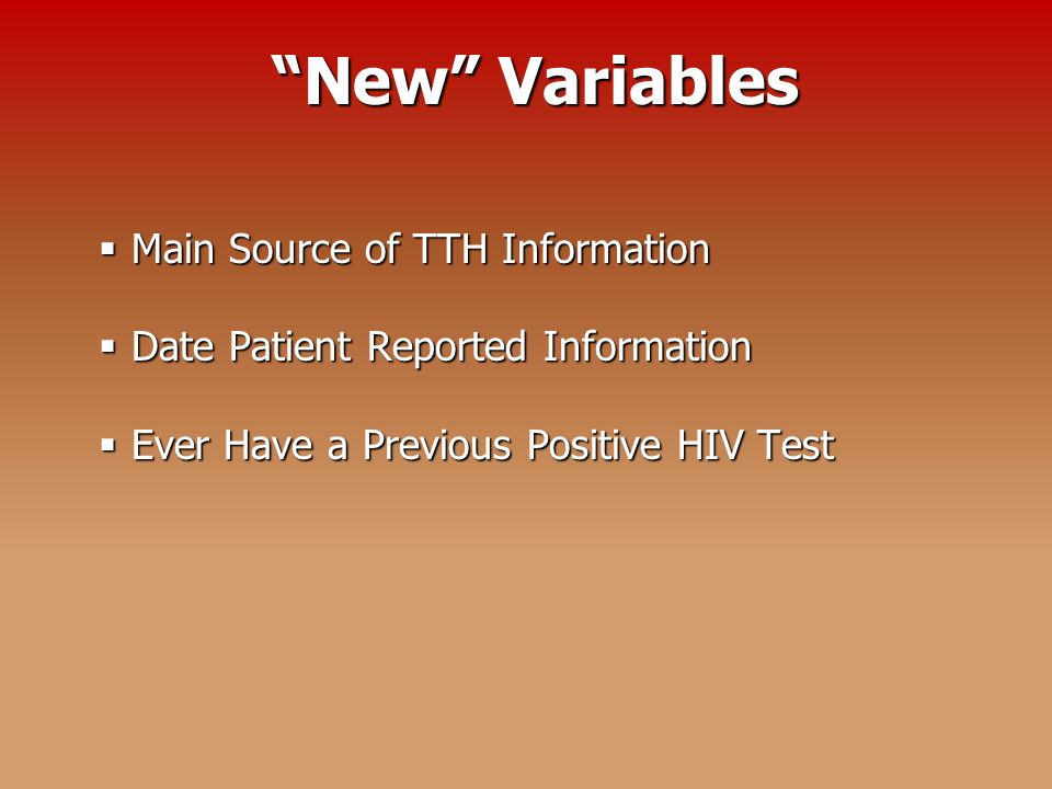 New Variables  Main Source of TTH Information  Date Patient Reported Information  Ever Have a Previous Positive HIV Test
