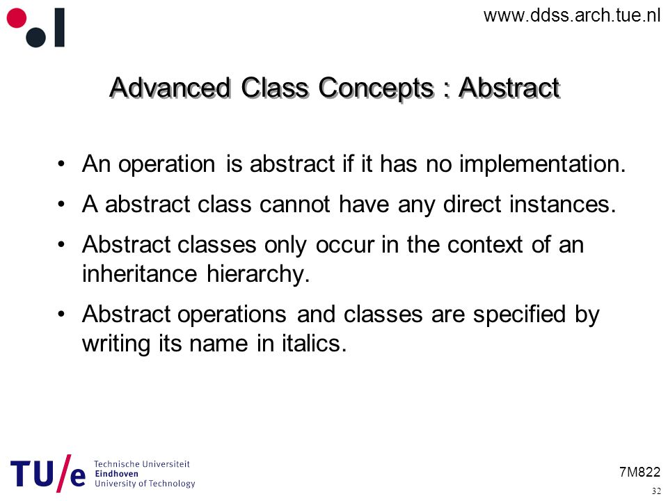 7M822 Advanced Class Concepts : Abstract An operation is abstract if it has no implementation.