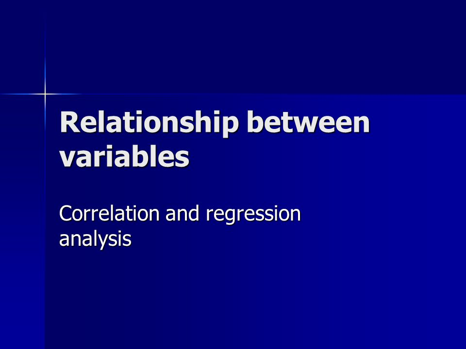 Relationship between variables Correlation and regression analysis