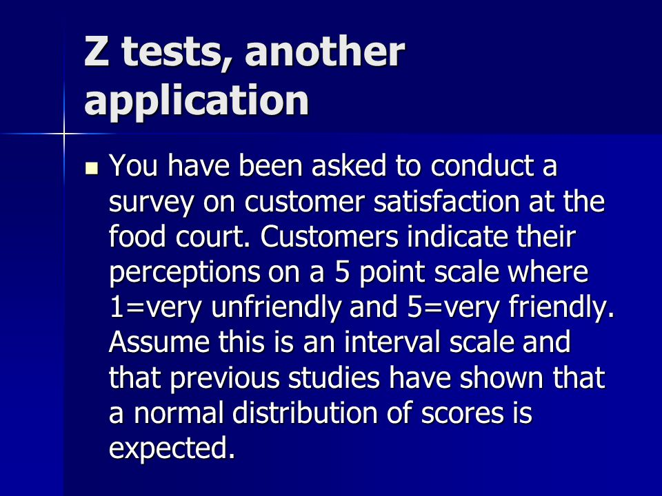Z tests, another application You have been asked to conduct a survey on customer satisfaction at the food court.