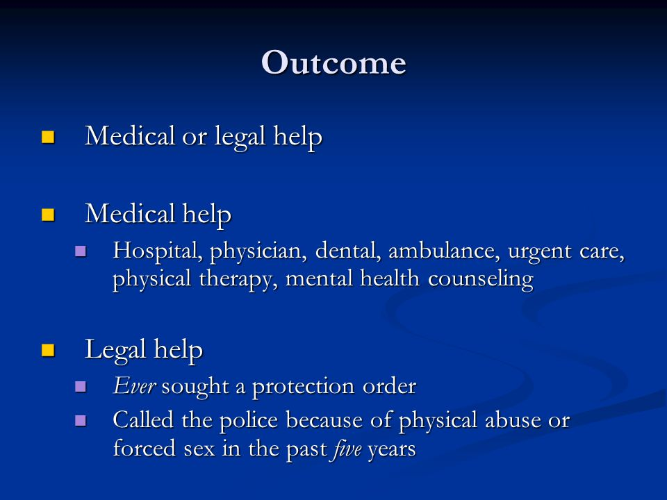 Outcome Medical or legal help Medical or legal help Medical help Medical help Hospital, physician, dental, ambulance, urgent care, physical therapy, mental health counseling Hospital, physician, dental, ambulance, urgent care, physical therapy, mental health counseling Legal help Legal help Ever sought a protection order Ever sought a protection order Called the police because of physical abuse or forced sex in the past five years Called the police because of physical abuse or forced sex in the past five years