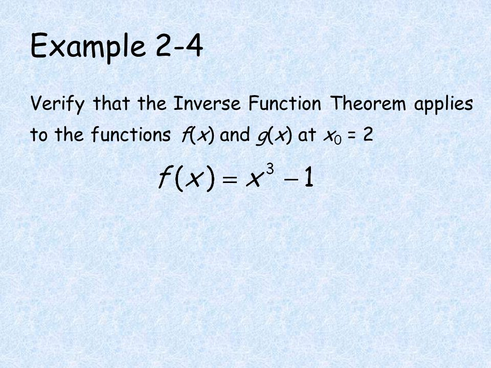 Example 2-4 Verify that the Inverse Function Theorem applies to the functions f(x) and g(x) at x 0 = 2