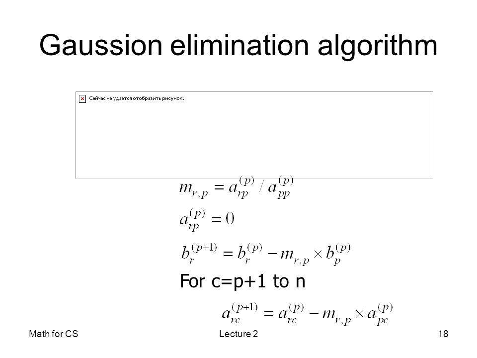 Math for CSLecture 218 Gaussion elimination algorithm For c=p+1 to n