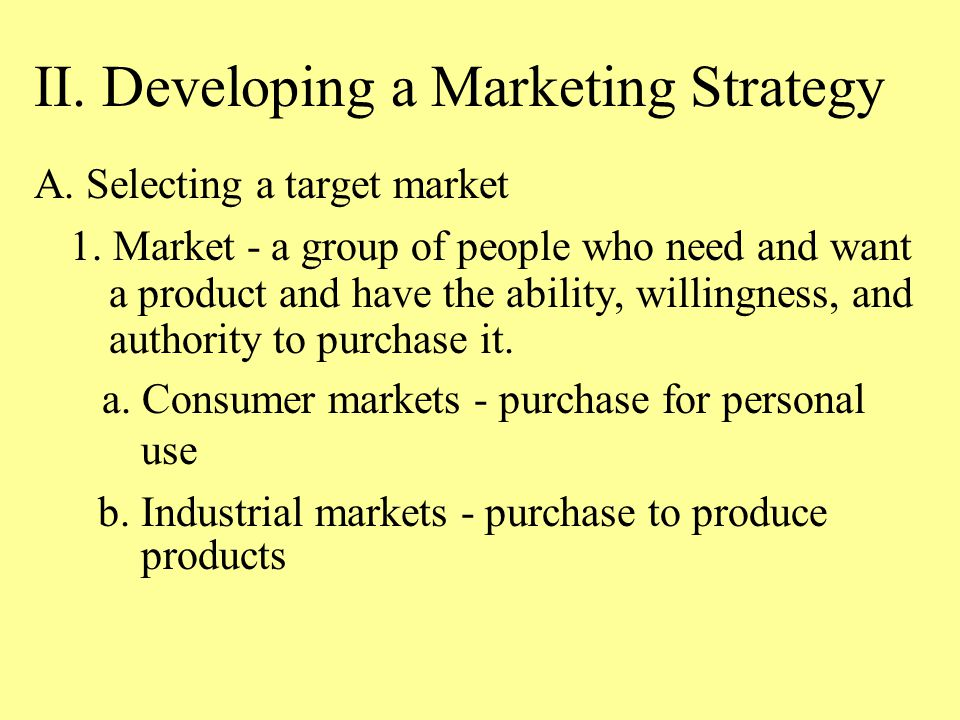 II. Developing a Marketing Strategy A. Selecting a target market 1.