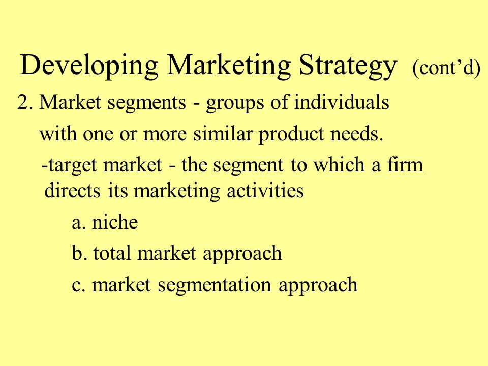 Developing Marketing Strategy (cont'd) 2.