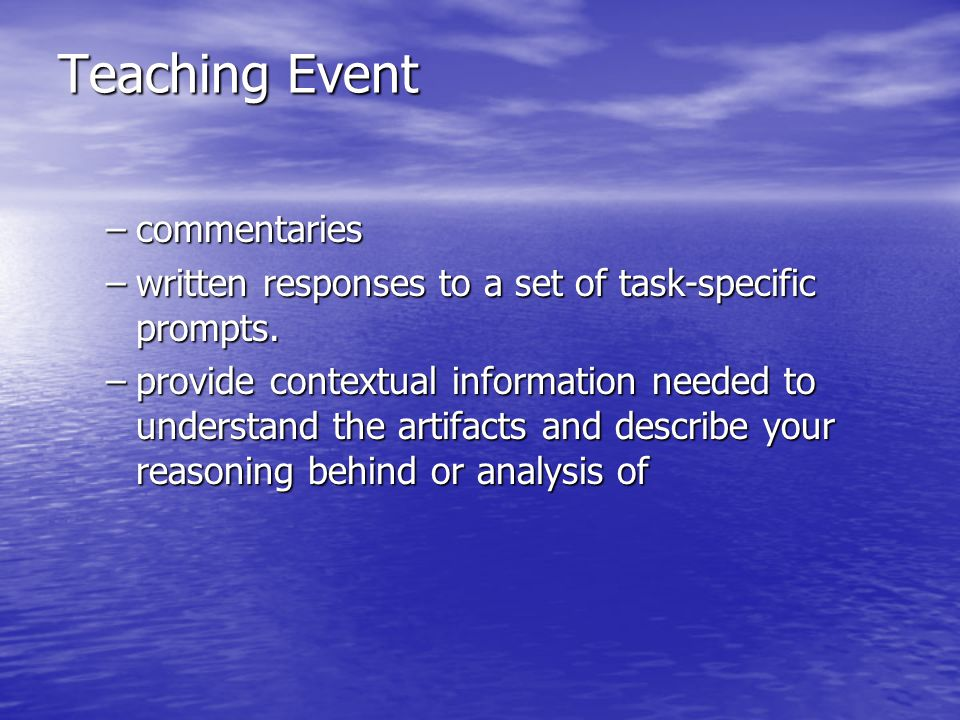 Teaching Event –commentaries –written responses to a set of task-specific prompts.
