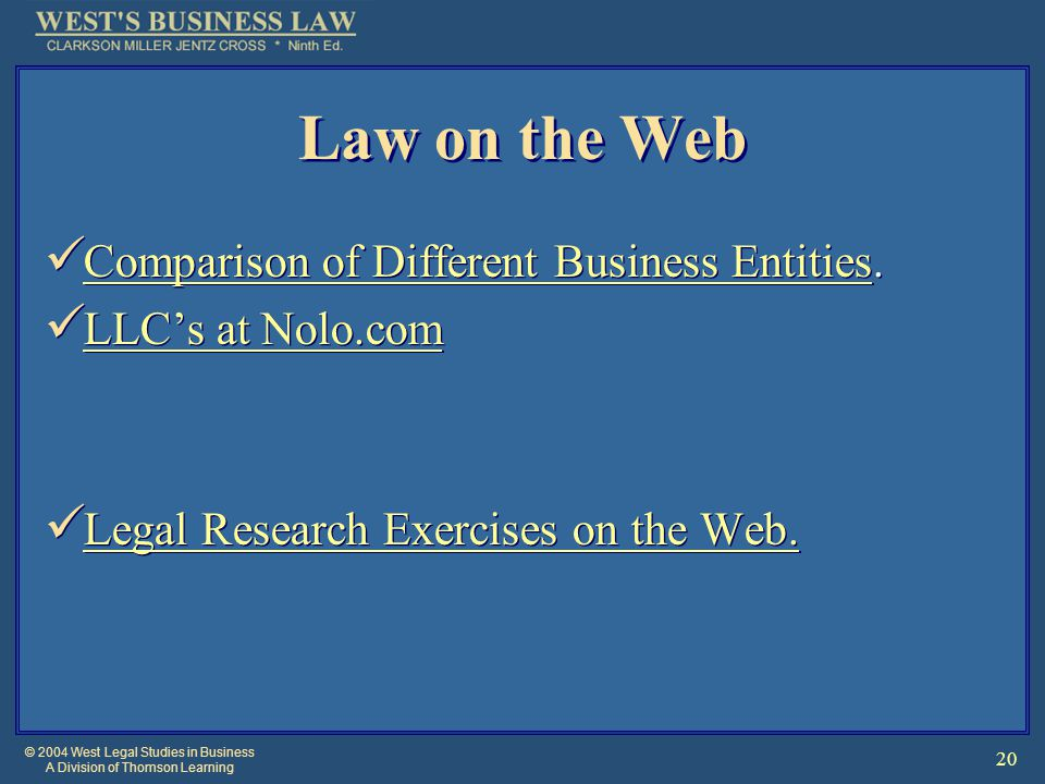 © 2004 West Legal Studies in Business A Division of Thomson Learning 20 Law on the Web Comparison of Different Business Entities.