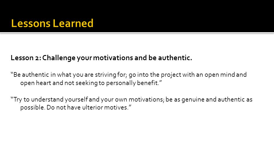Lesson 2: Challenge your motivations and be authentic.