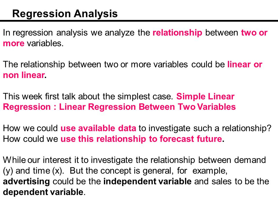 Regression Analysis In regression analysis we analyze the relationship between two or more variables.