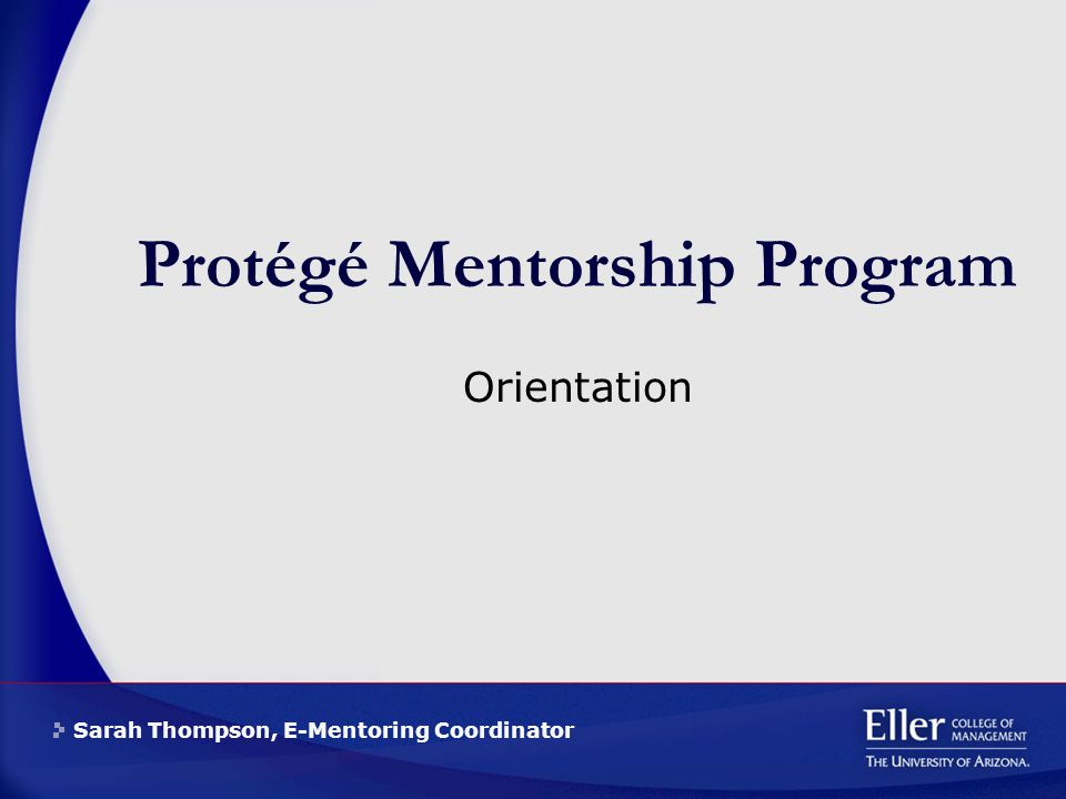 Sarah Thompson, E-Mentoring Coordinator Protégé Mentorship Program Orientation