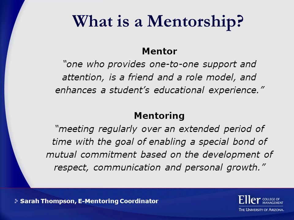 Sarah Thompson, E-Mentoring Coordinator What is a Mentorship.