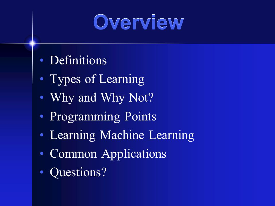 Overview Definitions Types of Learning Why and Why Not.
