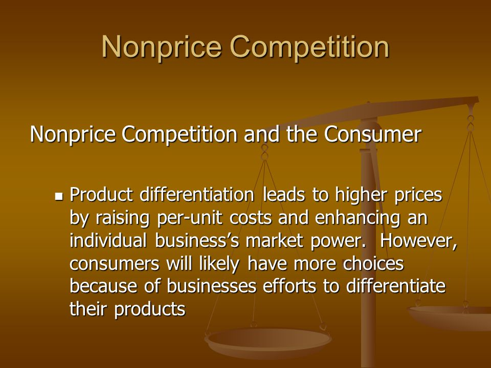 Nonprice Competition Nonprice Competition and the Consumer Product differentiation leads to higher prices by raising per-unit costs and enhancing an individual business's market power.