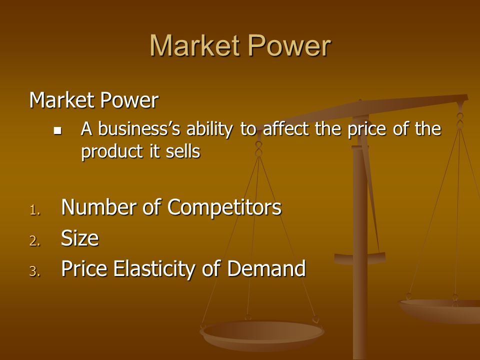 Market Power A business's ability to affect the price of the product it sells A business's ability to affect the price of the product it sells 1.