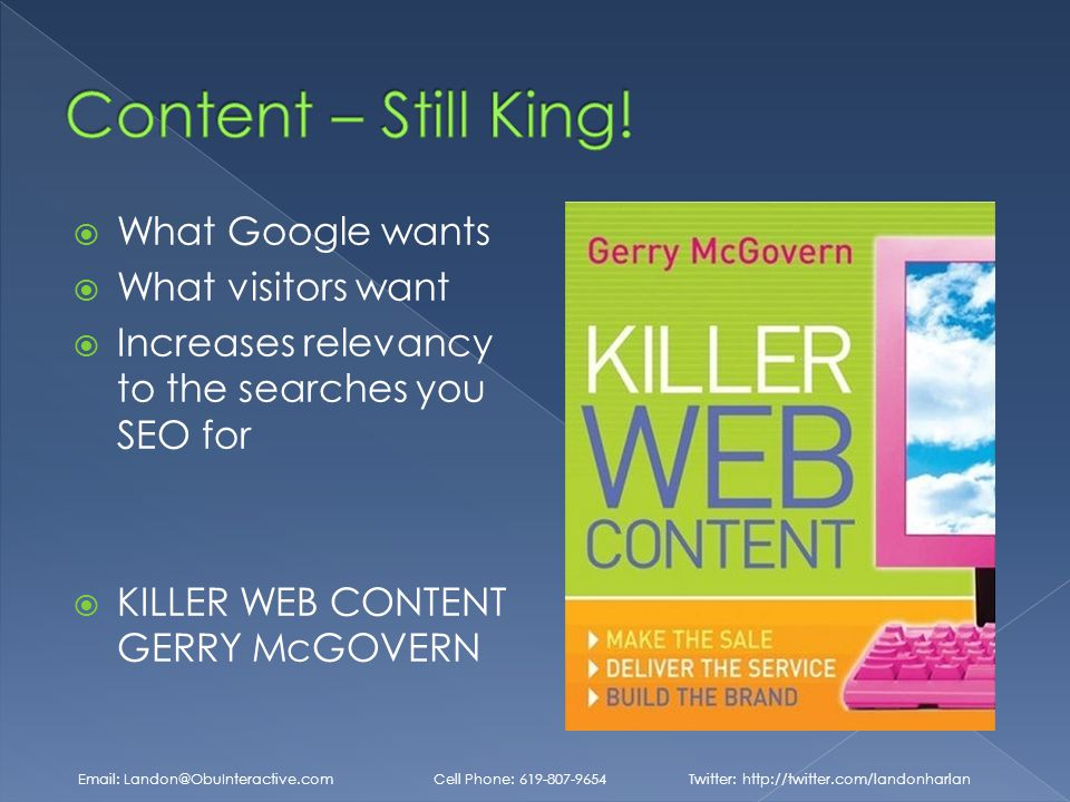  What Google wants  What visitors want  Increases relevancy to the searches you SEO for  KILLER WEB CONTENT GERRY McGOVERN   Cell Phone: Twitter: