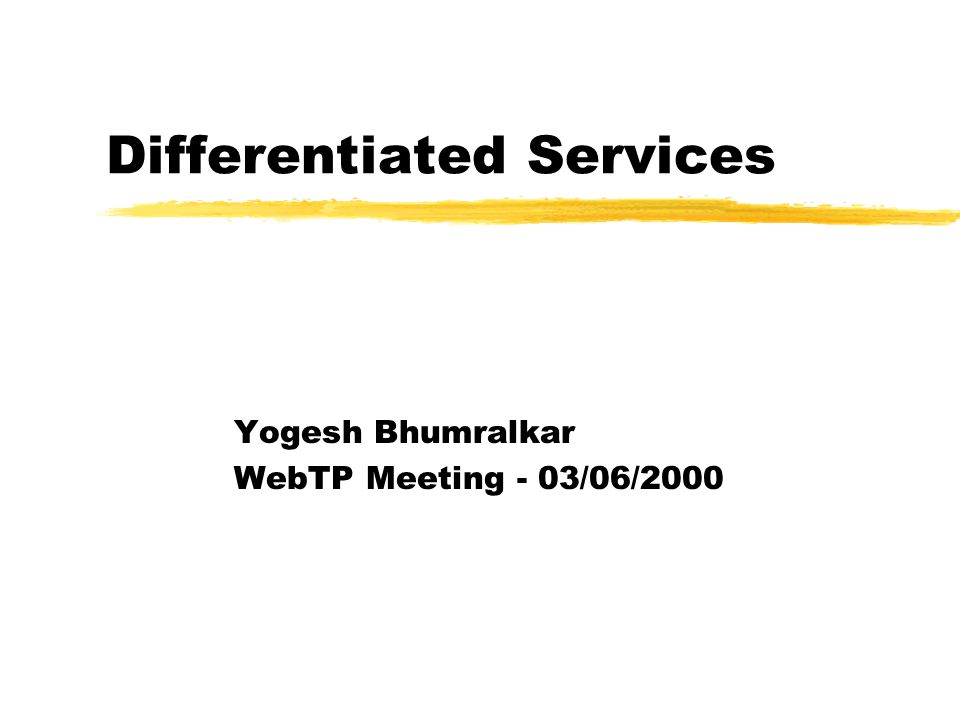 Differentiated Services Yogesh Bhumralkar WebTP Meeting - 03/06/2000