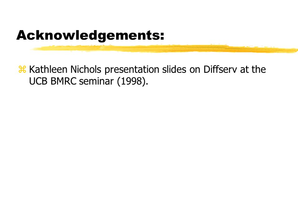 Acknowledgements: zKathleen Nichols presentation slides on Diffserv at the UCB BMRC seminar (1998).