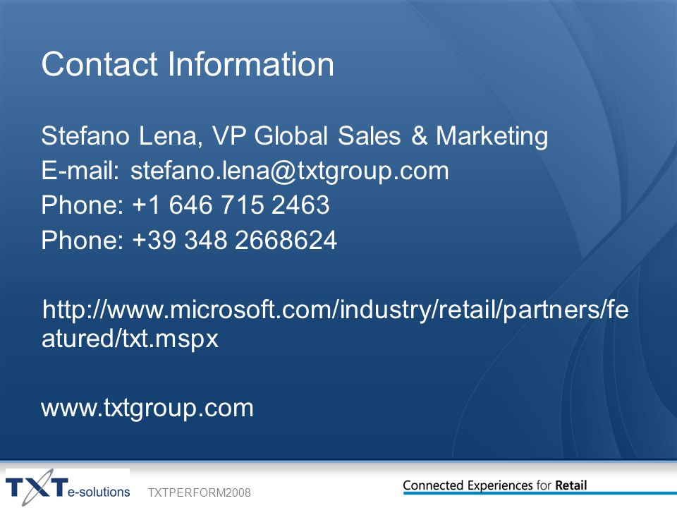 TXTPERFORM2008 Contact Information Stefano Lena, VP Global Sales & Marketing   Phone: Phone: atured/txt.mspx