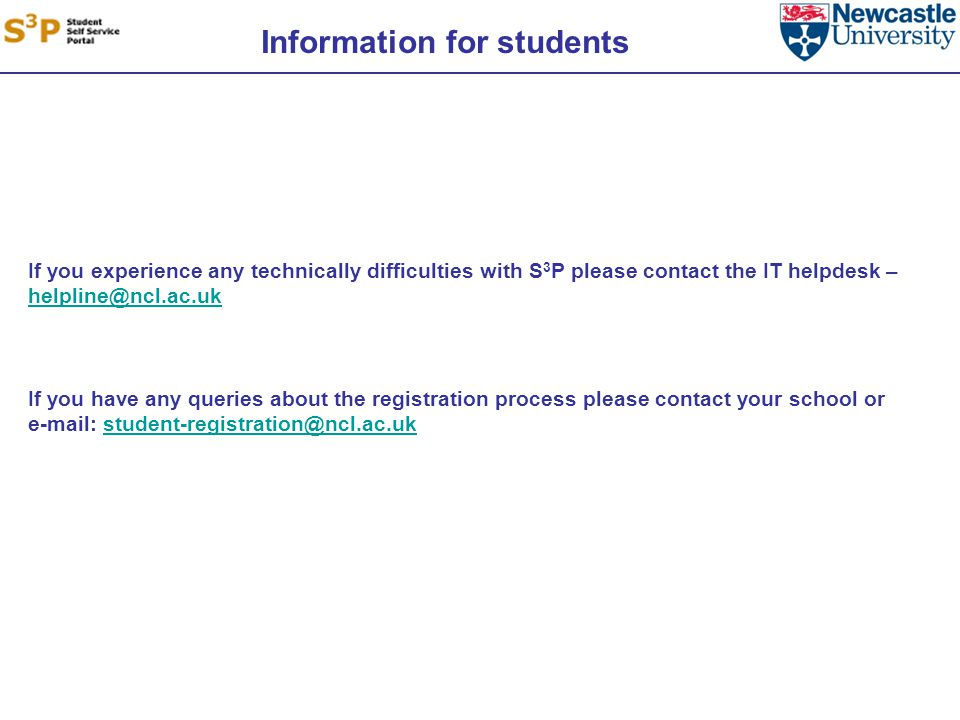 Information for students If you experience any technically difficulties with S 3 P please contact the IT helpdesk –  If you have any queries about the registration process please contact your school or