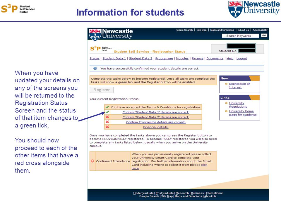 Information for students When you have updated your details on any of the screens you will be returned to the Registration Status Screen and the status of that item changes to a green tick.