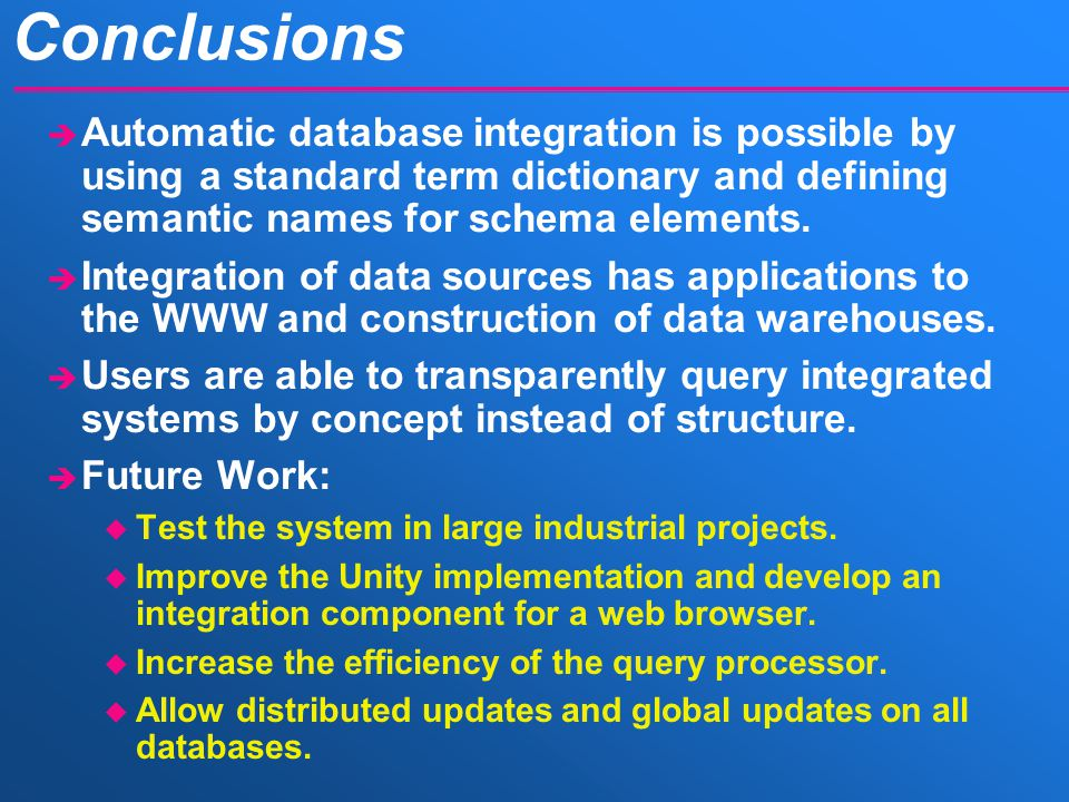 Conclusions è Automatic database integration is possible by using a standard term dictionary and defining semantic names for schema elements.