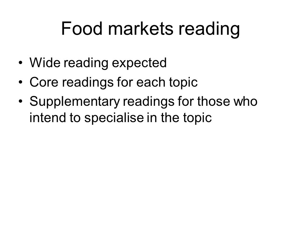 Food markets reading Wide reading expected Core readings for each topic Supplementary readings for those who intend to specialise in the topic