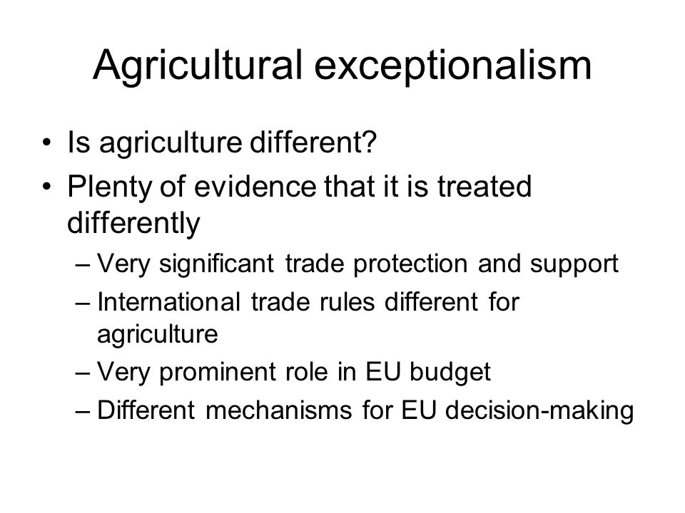 Agricultural exceptionalism Is agriculture different.