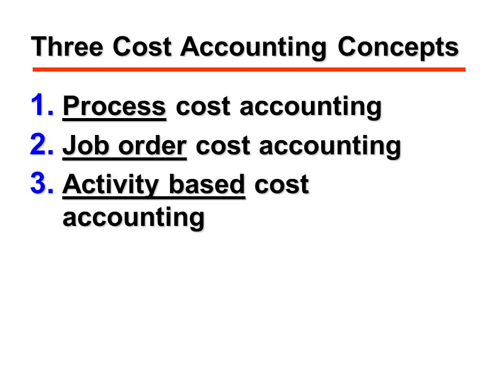 Three Cost Accounting Concepts 1. Process cost accounting 2.